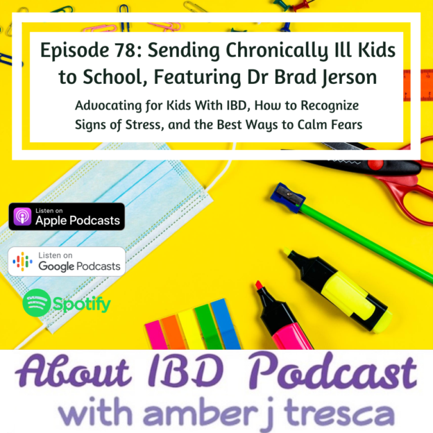About IBD Podcast Episode 78 - Sending Chronically Ill Kids to School, Featuring Dr Brad Jerson
