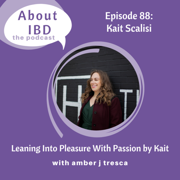 About IBD Podcast Episode 88 - Leaning Into Pleasure With Passion by Kait - About IBD