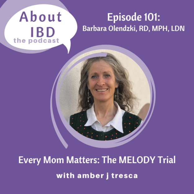 About IBD Podcast Episode 101 - Barbara Olendzki, RD, MPH, LDN - Every Mom Matters: The MELODY Trial